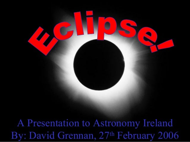 A Presentation to Astronomy Ireland By: David Grennan, 27th February 2006