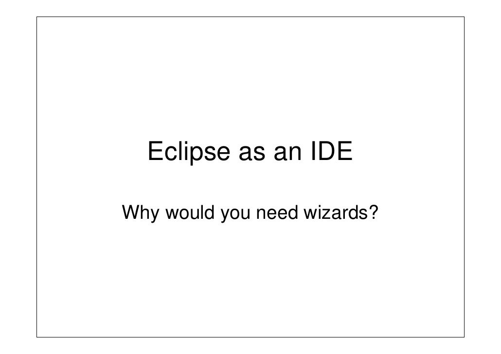 Eclipse as an IDE  Why would you need wizards?
