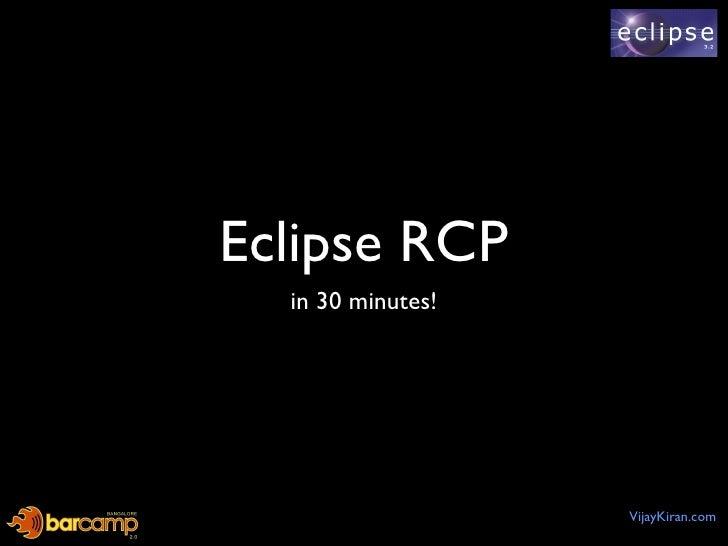 Eclipse RCP <ul><li>in 30 minutes! </li></ul>VijayKiran.com