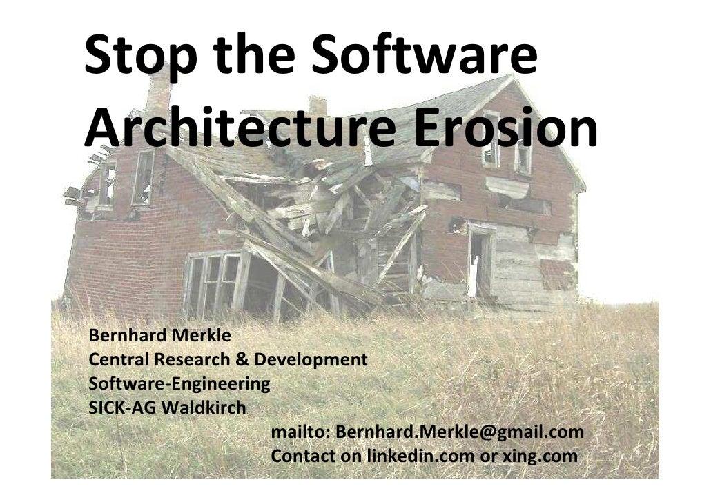Stop the Software Architecture Erosion   Bernhard Merkle Central Research & Development Software-Engineering SICK-AG Waldk...