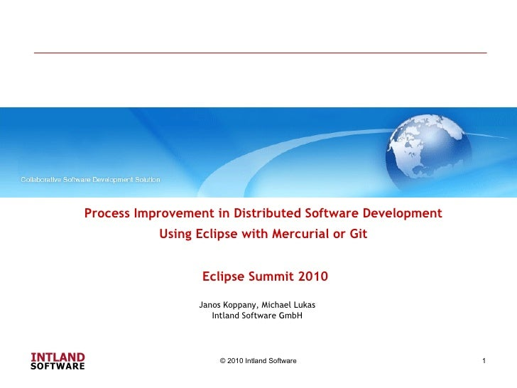 Process Improvement in Distributed Software Development  Using Eclipse with Mercurial or Git  Eclipse Summit 2010 © 2010 I...