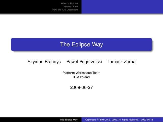 eclipse-logoWhat Is EclipseGrowth PathHow We Are OrganizedThe Eclipse WaySzymon Brandys Pawel Pogorzelski Tomasz ZarnaPlat...