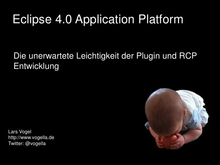 Eclipse 4.0 Application Platform <br />The unexpected simplicity of Eclipse RCP and Eclipse plugin development<br />26. Au...