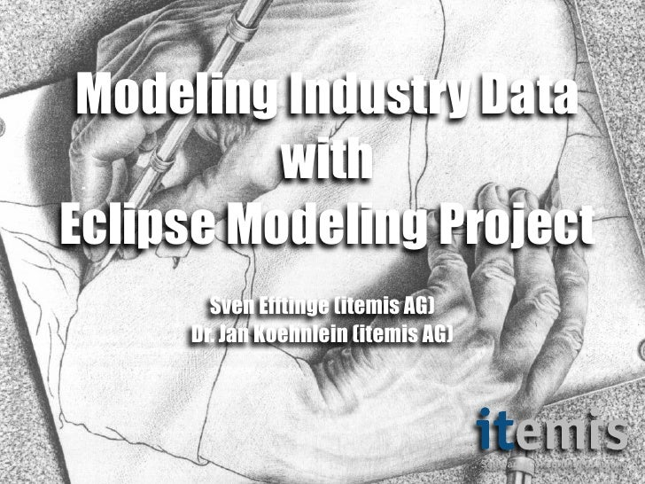 Modeling Industry Data           with Eclipse Modeling Project        Sven Efftinge (itemis AG)      Dr. Jan Koehnlein (it...