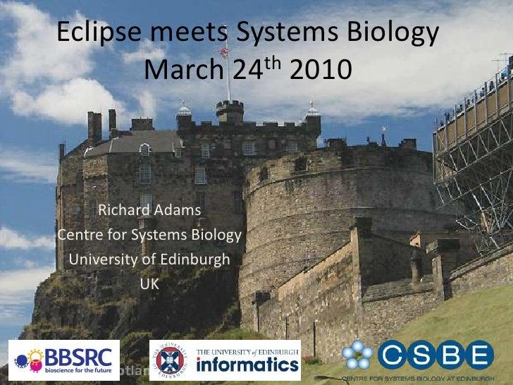Eclipse meets Systems BiologyMarch 24th 2010<br />Richard Adams<br />Centre for Systems Biology<br />University of Edinbur...