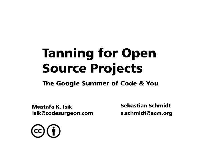Tanning for Open   Source Projects   The Google Summer of Code & YouMustafa K. Isik        Sebastian Schmidtisik@codesurge...