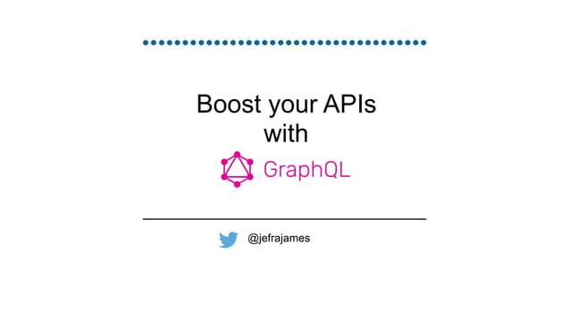 Boost your APIs with GraphQL @jefrajames