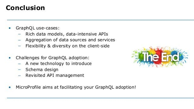 • GraphQL use-cases: – Rich data models, data-intensive APIs – Aggregation of data sources and services – Flexibility & di...