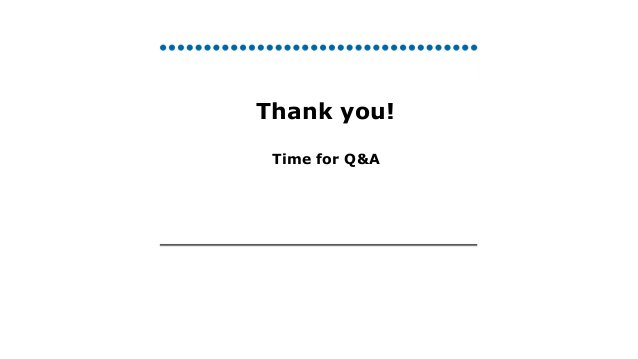Thank you!  Time for Q&A