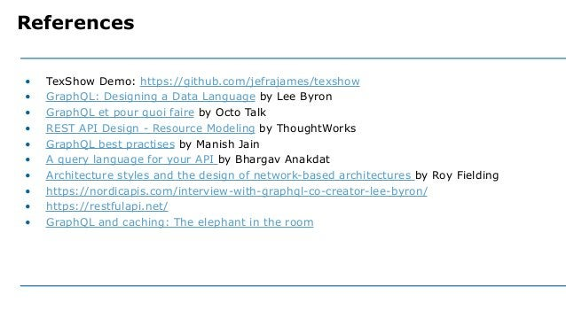 • TexShow Demo: https://github.com/jefrajames/texshow • GraphQL: Designing a Data Language by Lee Byron • GraphQL et pour ...