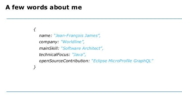 """A few words about me { name: """"Jean-François James"""", company: """"Worldline"""", mainSkill: """"Software Architect"""", technicalFocus:..."""