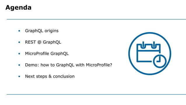 • GraphQL origins • REST @ GraphQL • MicroProfile GraphQL • Demo: how to GraphQL with MicroProfile? • Next steps & conclus...