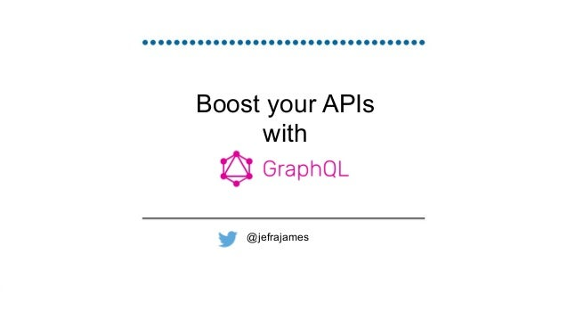 Boost your APIs with GraphQL @jefrajames