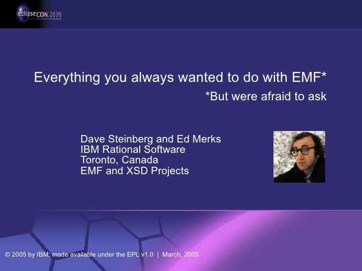 Dave Steinberg and Ed Merks IBM Rational Software Toronto, Canada EMF and XSD Projects Everything you always wanted to do ...