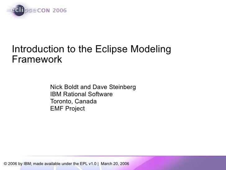 Nick Boldt and Dave Steinberg IBM Rational Software Toronto, Canada EMF Project Introduction to the Eclipse Modeling Frame...