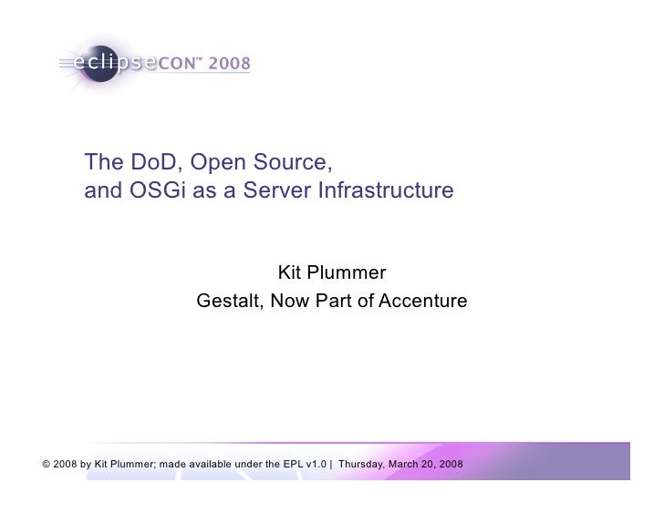 The DoD, Open Source,         and OSGi as a Server Infrastructure                                           Kit Plummer   ...