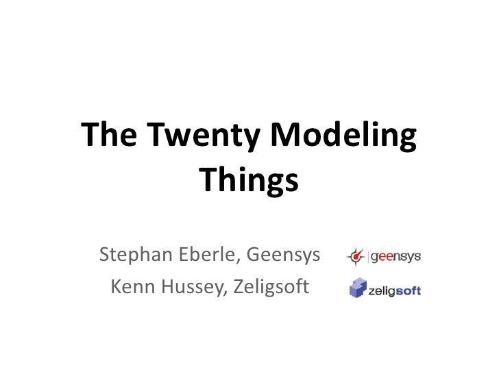 The Twenty Modeling Things<br />Stephan Eberle, Geensys<br />Kenn Hussey, Zeligsoft<br />