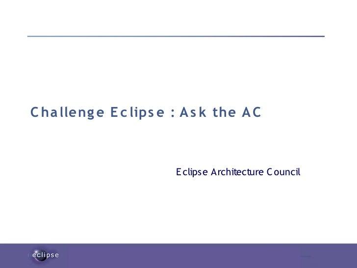 C ha lleng e E c lips e : A s k the A C                            E clips e Architecture C ouncil