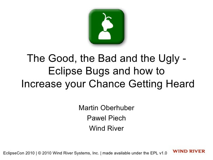 The Good, the Bad and the Ugly -                Eclipse Bugs and how to          Increase your Chance Getting Heard       ...
