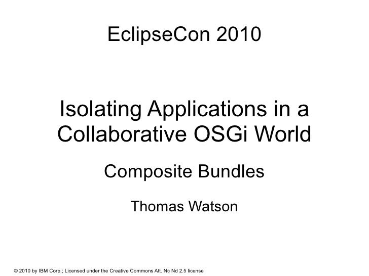 EclipseCon 2010                    Isolating Applications in a                  Collaborative OSGi World                  ...