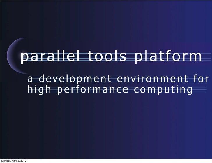 a development environment for                         high performance computing     Monday, April 5, 2010