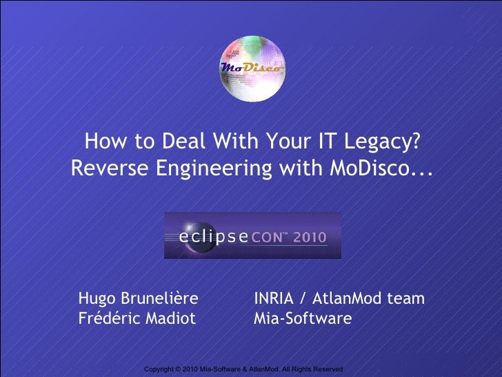 How to Deal With Your IT Legacy? Reverse Engineering with MoDisco...     Hugo Brunelière                          INRIA / ...
