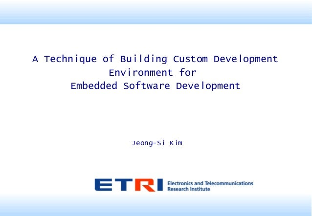 A Technique of Building Custom Development Environment for Embedded Software Development Jeong-Si Kim