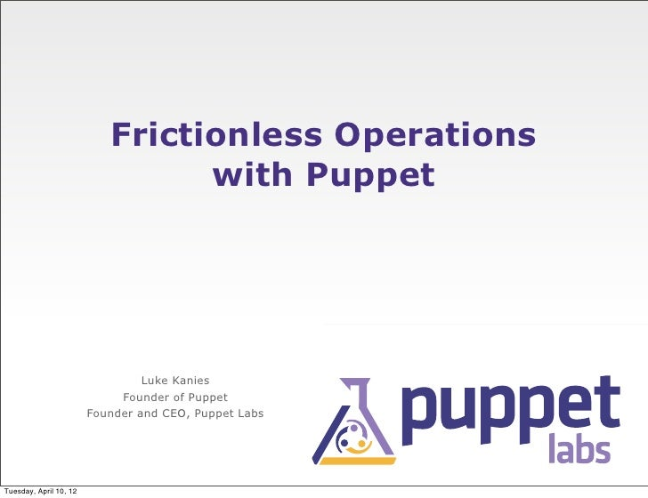 Frictionless Operations                                 with Puppet                                 Luke Kanies           ...