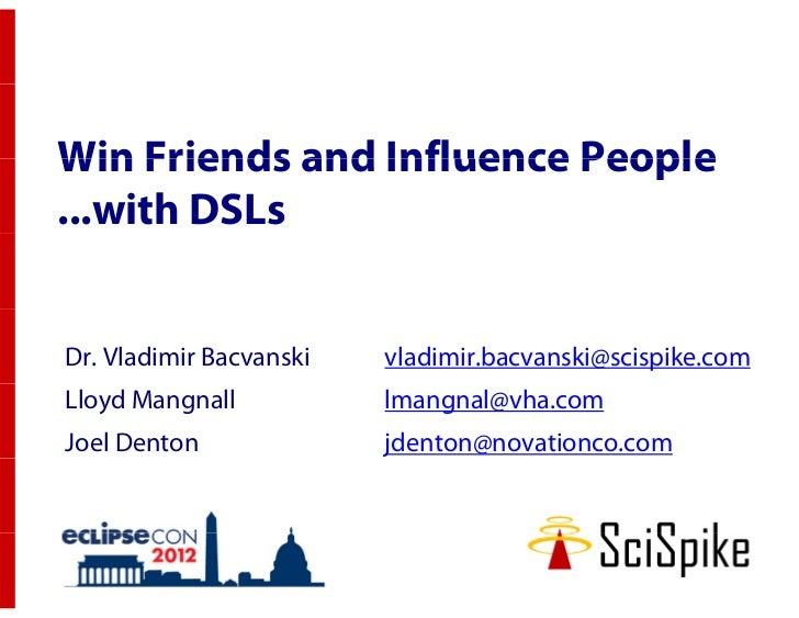 Win Friends and Influence People...with DSLsDr. Vladimir Bacvanski   vladimir.bacvanski@scispike.comLloyd Mangnall        ...