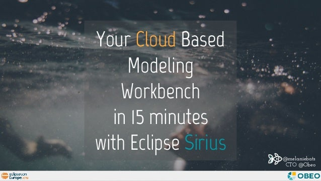 Your Cloud Based Modeling Workbench in 15 minutes with Eclipse Sirius @melaniebats CTO @Obeo