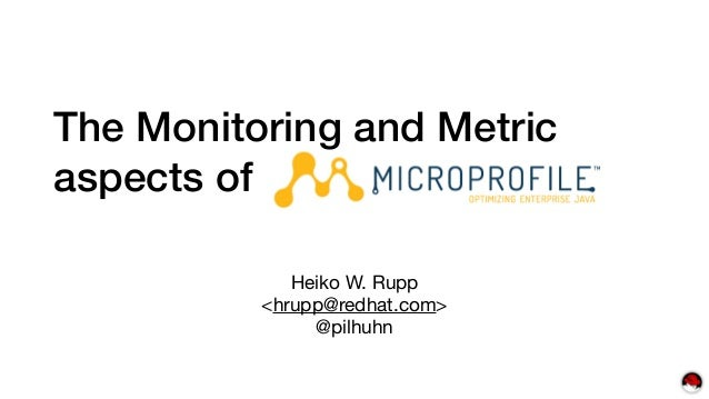 The Monitoring and Metric aspects of Heiko W. Rupp  <hrupp@redhat.com>  @pilhuhn