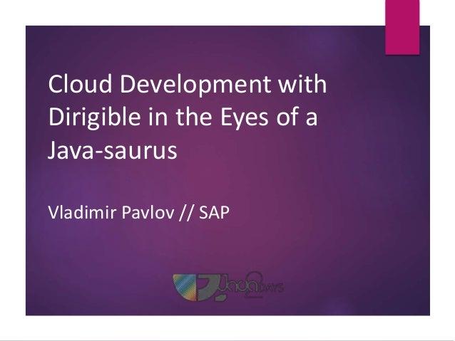 Cloud Development with Dirigible in the Eyes of a Java-saurus Vladimir Pavlov // SAP