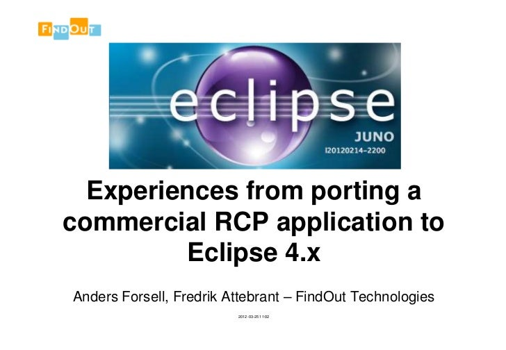 Experiences from porting acommercial RCP application to         Eclipse 4.xAnders Forsell, Fredrik Attebrant – FindOut Tec...