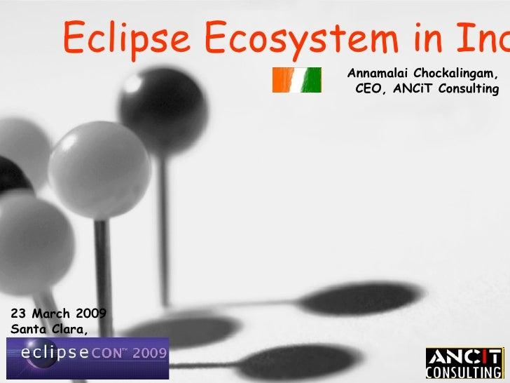 23 March 2009 Santa Clara, USA Eclipse Ecosystem in India Annamalai Chockalingam, CEO, ANCiT Consulting