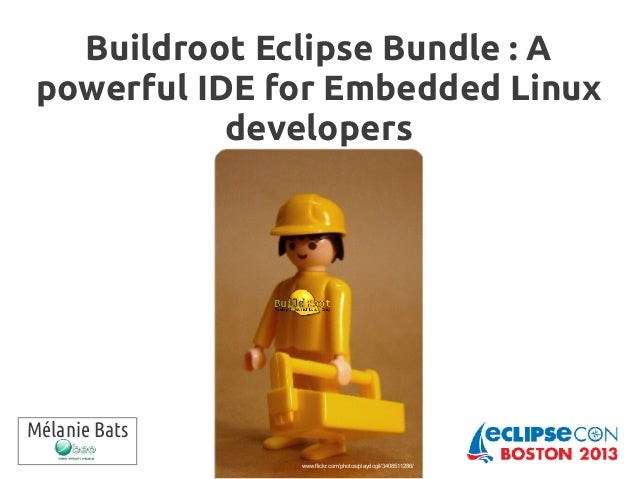 Buildroot Eclipse Bundle : A powerful IDE for Embedded Linux developers Mélanie Bats www.flickr.com/photos/playdogil/34085...