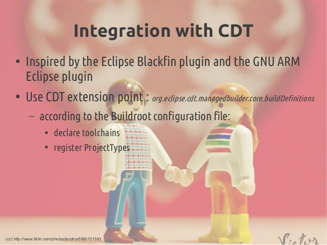 Integration with CDT ● Inspired by the Eclipse Blackfin plugin and the GNU ARM Eclipse plugin ● Use CDT extension point: ...