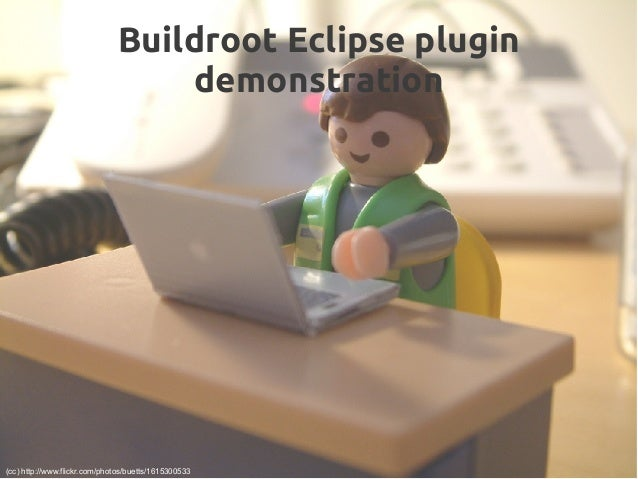 Buildroot Eclipse plugin demonstration (cc) http://www.flickr.com/photos/buetts/1615300533