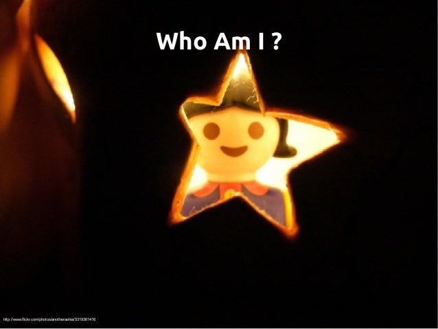 Who Am I? http://www.flickr.com/photos/anotherashia/5319361416