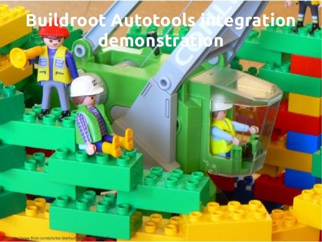 Buildroot Autotools integration demonstration (cc) http://www.flickr.com/photos/dierkschaefer/3454601339