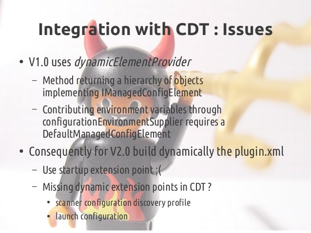 Integration with CDT: Issues ● V1.0 uses dynamicElementProvider – Method returning a hierarchy of objects implementingIM...