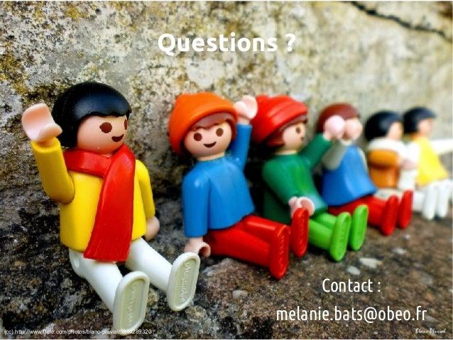 Questions? Contact: melanie.bats@obeo.fr (cc) http://www.flickr.com/photos/blanc-pluvial/5614289320