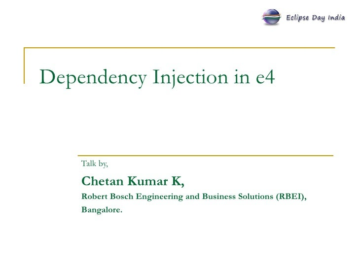 Dependency Injection in e4 Talk by, Chetan Kumar K,  Robert Bosch Engineering and Business Solutions (RBEI), Bangalore.