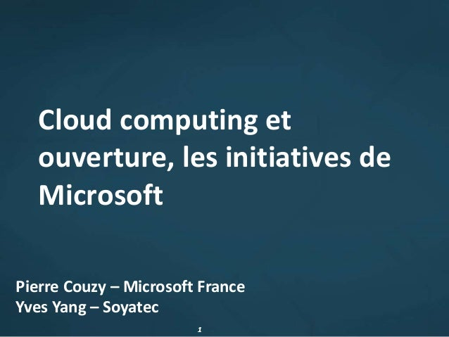 11 Cloud computing et ouverture, les initiatives de Microsoft Pierre Couzy – Microsoft France Yves Yang – Soyatec