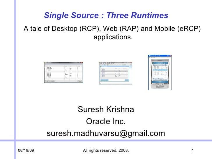 Single Source : Three Runtimes <ul><li>Suresh Krishna </li></ul><ul><li>Oracle Inc. </li></ul><ul><li>[email_address] </li...