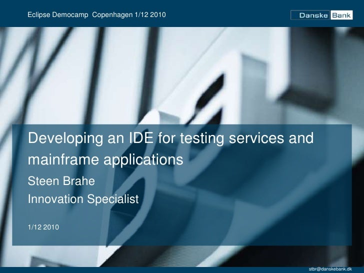 Developing an IDE for testing services and mainframeapplications<br />Steen Brahe<br />Innovation Specialist<br />1/12 201...