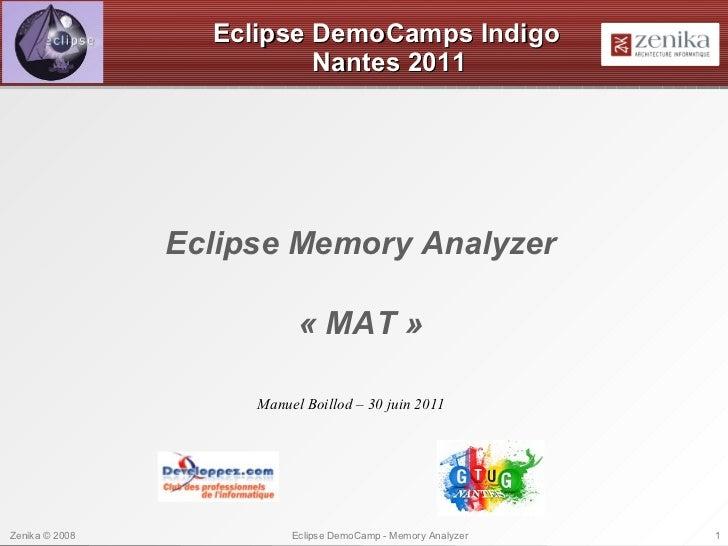 Eclipse DemoCamps Indigo   Nantes 2011 Eclipse Memory Analyzer «MAT» Manuel Boillod – 30 juin 2011