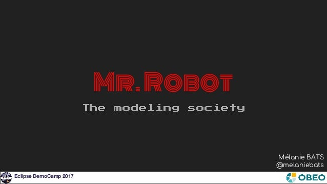 Eclipse DemoCamp 2017 Mr.Robot The modeling society Mélanie BATS @melaniebats