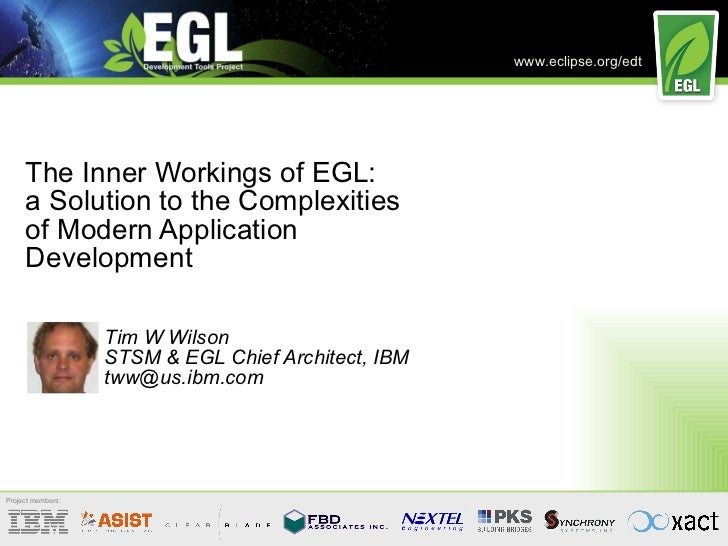 The Inner Workings of EGL: a Solution to the Complexities of Modern Application Development Tim W Wilson STSM & EGL Chief ...