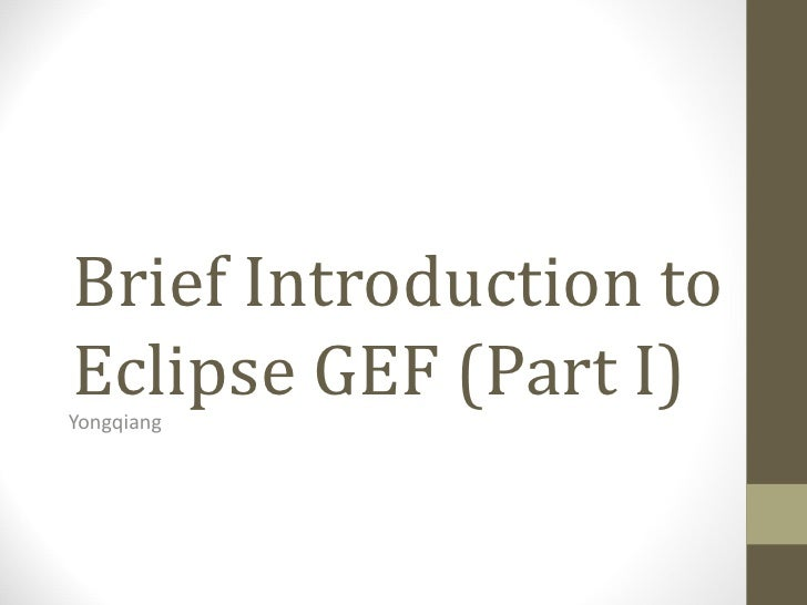 Brief Introduction toEclipse GEF (Part I)Yongqiang