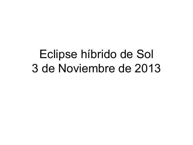 Eclipse híbrido de Sol 3 de Noviembre de 2013